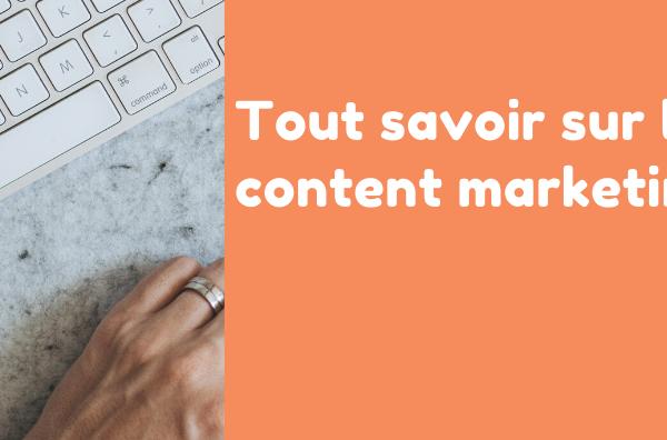 Tout savoir sur le content marketing